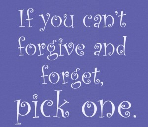 If-you-cant-forgive-and-forget-pick-one