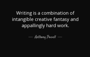 quote-writing-is-a-combination-of-intangible-creative-fantasy-and-appallingly-hard-work-anthony-powell-50-25-73