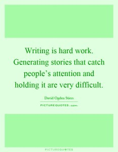 writing-is-hard-work-generating-stories-that-catch-peoples-attention-and-holding-it-are-very-quote-1